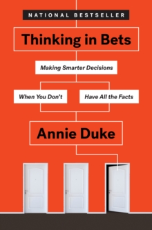 Thinking in Bets : Making Smarter Decisions When You Don't Have All the Facts, Hardback Book