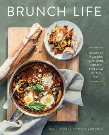 Brunch Life : Comfort Classics and More for the Best Meal of the Day, Paperback / softback Book