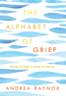 The Alphabet of Grief : Words to Help in Times of Sorrow, Hardback Book
