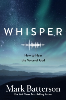 Whisper: How to Hear the Voice of God, Hardback Book