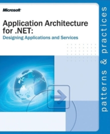 Application Architecture for .NET : Designing Applications and Services, Paperback Book