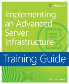 Training Guide: Implementing an Advanced Enterprise Server Infrastructure, Paperback Book