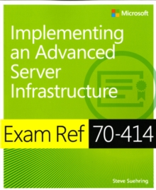 Implementing an Advanced Enterprise Server Infrastructure : Exam Ref 70-414, Paperback Book