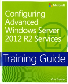 Configuring Advanced Windows Server (R) 2012 R2 Services : Training Guide, Paperback Book