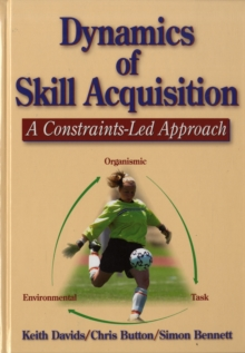 Dynamics of Skill Acquisition : A Constraints-led Approach, Hardback Book