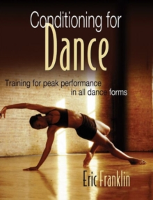 Conditioning for Dance : Training for Peak Performance in All Dance Forms, Paperback Book