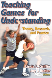 Teaching Games for Understanding : Theory, Research, and Practice, Paperback / softback Book