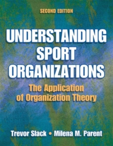 Understanding Sport Organizations - 2nd Edition : The Application of Organization Theory, Hardback Book