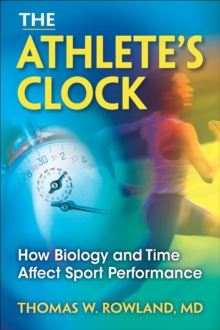 The Athlete's Clock : How Biology and Time Affect Performance, Paperback / softback Book