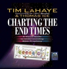 Charting the End Times : A Visual Guide to Understanding Bible Prophecy, Hardback Book
