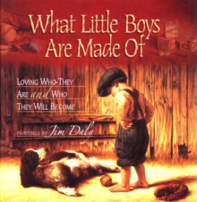 What Little Boys Are Made Of : Loving Who They Are and Who They Will Become, Hardback Book