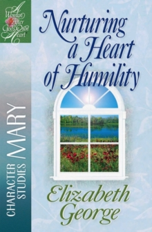 Nurturing a Heart of Humility : The Life of Mary, Paperback / softback Book