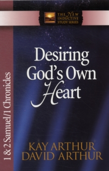 Desiring God's Own Heart : 1 and 2 Samuel and 1 Chronicles, Paperback / softback Book