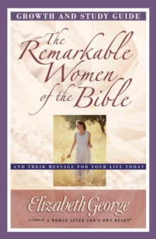 The Remarkable Women of the Bible Growth and Study Guide : And Their Message for Your Life Today, Paperback / softback Book