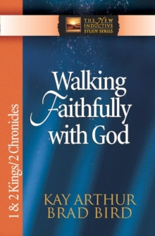 Walking Faithfully with God : 1 and 2 Kings and 2 Chronicles, Paperback / softback Book
