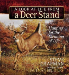 A Look at Life from a Deer Stand Gift Edition : Hunting for the Meaning of Life, Hardback Book