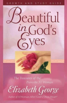 Beautiful in God's Eyes Growth and Study Guide : The Treasures of the Proverbs 31 Woman, Paperback / softback Book