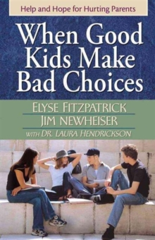 When Good Kids Make Bad Choices : Help and Hope for Hurting Parents, Paperback Book