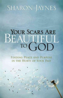 Your Scars Are Beautiful to God : Finding Peace and Purpose in the Hurts of Your Past, Paperback / softback Book