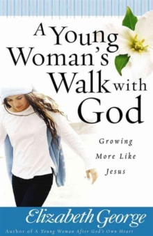 A Young Woman's Walk with God : Growing More Like Jesus, Paperback / softback Book
