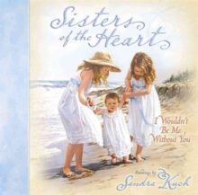 Sisters of the Heart : I Wouldn't be Me without You, Hardback Book
