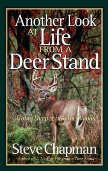 Another Look at Life from a Deer Stand : Going Deeper into the Woods, Paperback Book