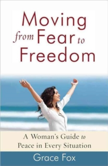 Moving from Fear to Freedom : A Woman's Guide to Peace in Every Situation, Paperback Book