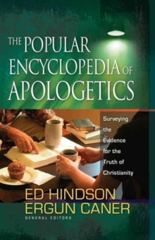 The Popular Encyclopedia of Apologetics : Surveying the Evidence for the Truth of Christianity, Hardback Book