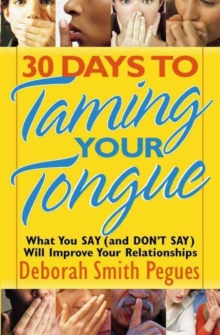 30 Days to Taming Your Tongue : What You Say (and Don't Say) Will Improve Your Relationships, Paperback / softback Book