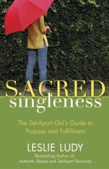 Sacred Singleness : The Set-Apart Girl's Guide to Purpose and Fulfillment, Paperback Book