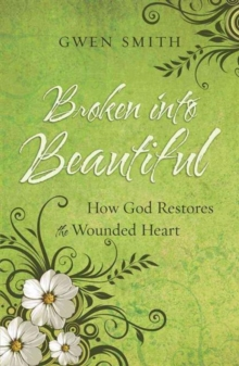 Broken into Beautiful : How God Restores the Wounded Heart, Paperback / softback Book