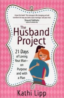 The Husband Project : 21 Days of Loving Your Man-on Purpose and with a Plan, Paperback / softback Book