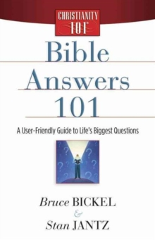 Bible Answers 101 : A User-Friendly Guide to Life's Biggest Questions, Paperback / softback Book