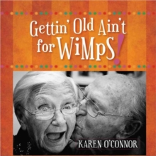 Gettin' Old Ain't for Wimps! Gift Edition, Hardback Book