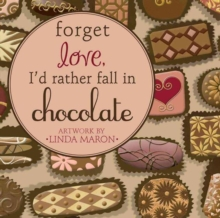 Forget Love, I'd Rather Fall in Chocolate, Hardback Book