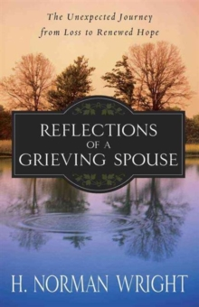 Reflections of a Grieving Spouse : The Unexpected Journey from Loss to Renewed Hope, Paperback Book