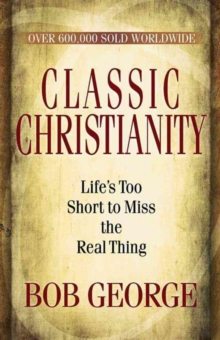 Classic Christianity : Life's Too Short to Miss the Real Thing, Paperback Book