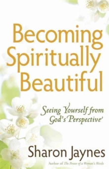 Becoming Spiritually Beautiful : Seeing Yourself from God's Perspective, Paperback Book