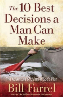 The 10 Best Decisions a Man Can Make : The Adventure of Living in God's Plan, Paperback / softback Book
