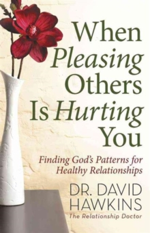 When Pleasing Others is Hurting You : Finding God's Patterns for Healthy Relationships, Paperback Book