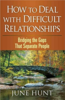 How to Deal with Difficult Relationships : Bridging the Gaps That Separate People, Paperback Book