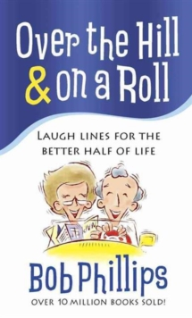 Over the Hill and on a Roll : Laugh Lines for the Better Half of Life, Paperback / softback Book