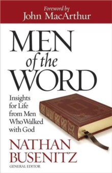 Men of the Word : Insights for Life from Men Who Walked with God, Paperback / softback Book