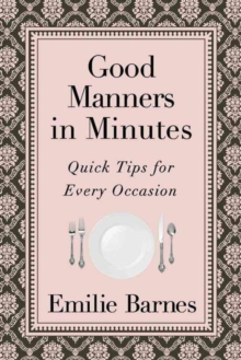 Good Manners in Minutes : Quick Tips for Every Occasion, Paperback Book