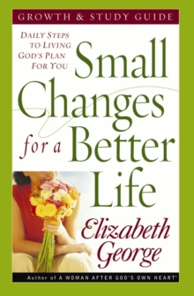 Small Changes for a Better Life Growth and Study Guide : Daily Steps to Living God's Plan for You, EPUB eBook