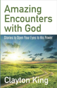 Amazing Encounters with God : Stories to Open Your Eyes to His Power, Paperback Book