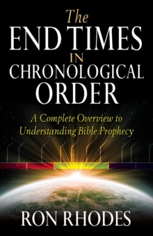 The End Times in Chronological Order : A Complete Overview to Understanding Bible Prophecy, Paperback / softback Book