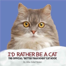 I'd Rather Be a Cat : The Official 'Better Than Dogs' Cat Book, Hardback Book