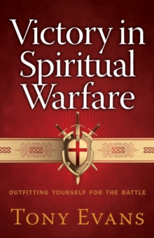 Victory in Spiritual Warfare : Outfitting Yourself for the Battle, Paperback Book