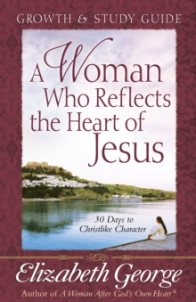 A Woman Who Reflects the Heart of Jesus Growth and Study Guide : 30 Ways to Christlike Character, EPUB eBook